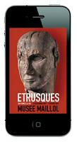 Appli Exposition Etrusques du Musée Maillol Paris